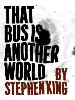 Стивен Кинг - Этот автобус — другой мир